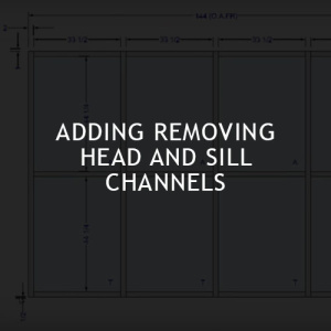Adding/Removing Head and Sill Channels